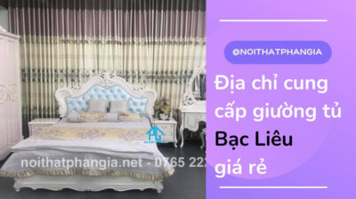 địa chỉ cung cấp giường tủ bạc liêu giá rẻ